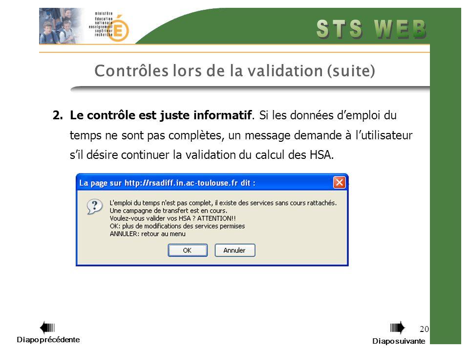 Diapo précédente Diapo suivante 20 Contrôles lors de la validation (suite) 2.Le contrôle est juste informatif.