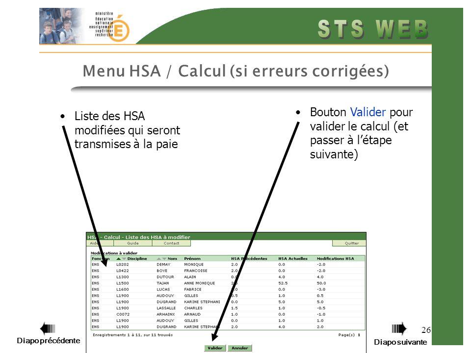 Diapo précédente Diapo suivante 26 Menu HSA / Calcul (si erreurs corrigées) Bouton Valider pour valider le calcul (et passer à létape suivante) Liste des HSA modifiées qui seront transmises à la paie
