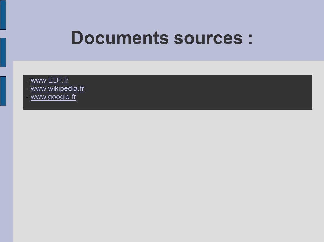 Documents sources : - www.EDF.frwww.EDF.fr - www.wikipedia.frwww.wikipedia.fr - www.google.frwww.google.fr