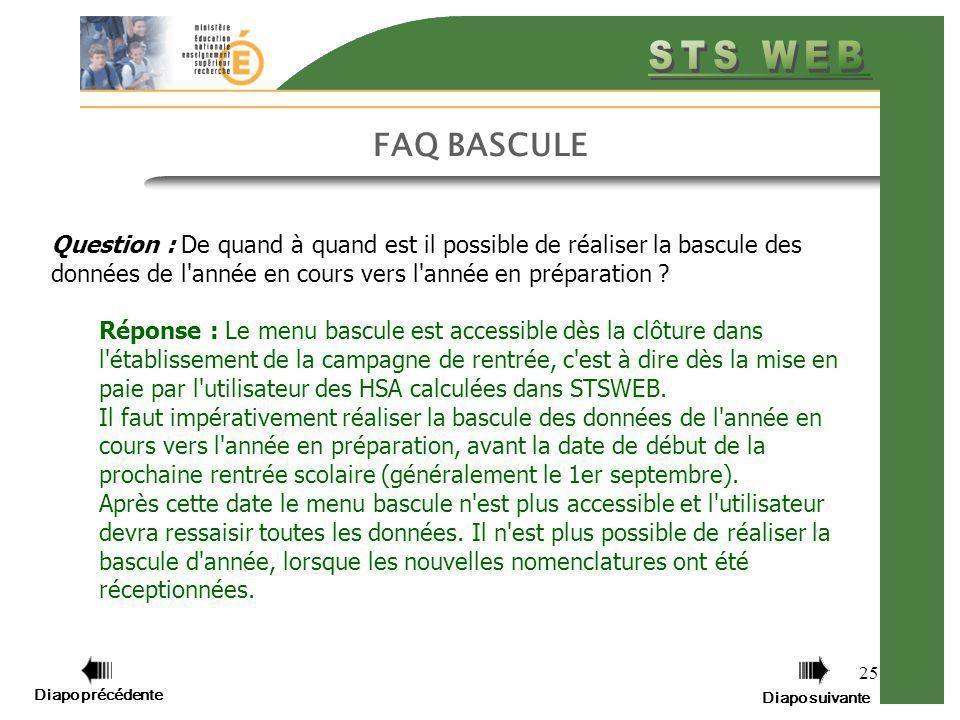 Diapo précédente Diapo suivante 25 FAQ BASCULE Question : De quand à quand est il possible de réaliser la bascule des données de l'année en cours vers