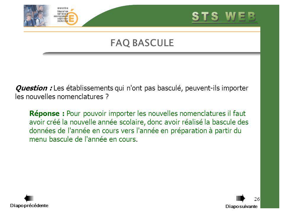 Diapo précédente Diapo suivante 26 FAQ BASCULE Question : Les établissements qui n'ont pas basculé, peuvent-ils importer les nouvelles nomenclatures ?
