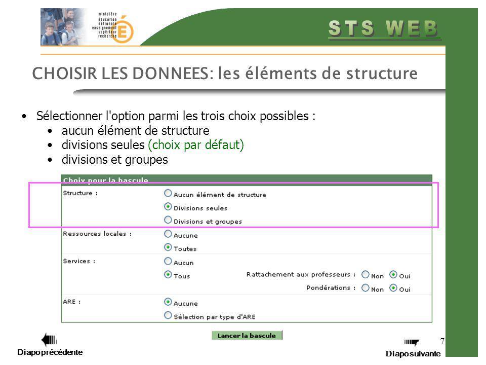 Diapo précédente Diapo suivante 7 CHOISIR LES DONNEES: les éléments de structure Sélectionner l'option parmi les trois choix possibles : aucun élément
