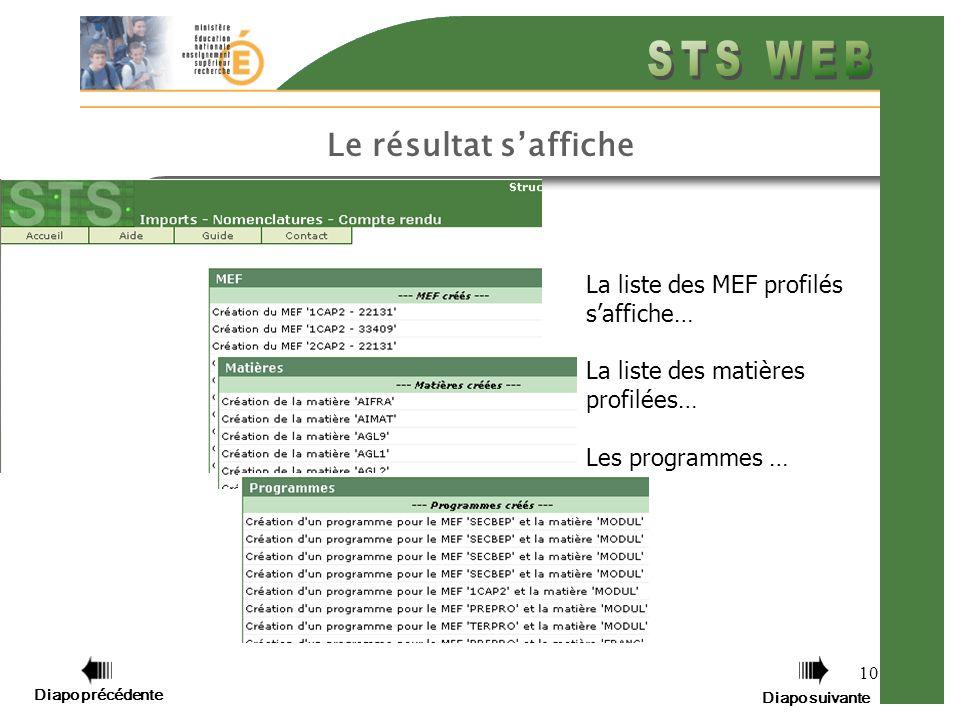 10 Le résultat saffiche Diapo précédente Diapo suivante La liste des MEF profilés saffiche… La liste des matières profilées… Les programmes …