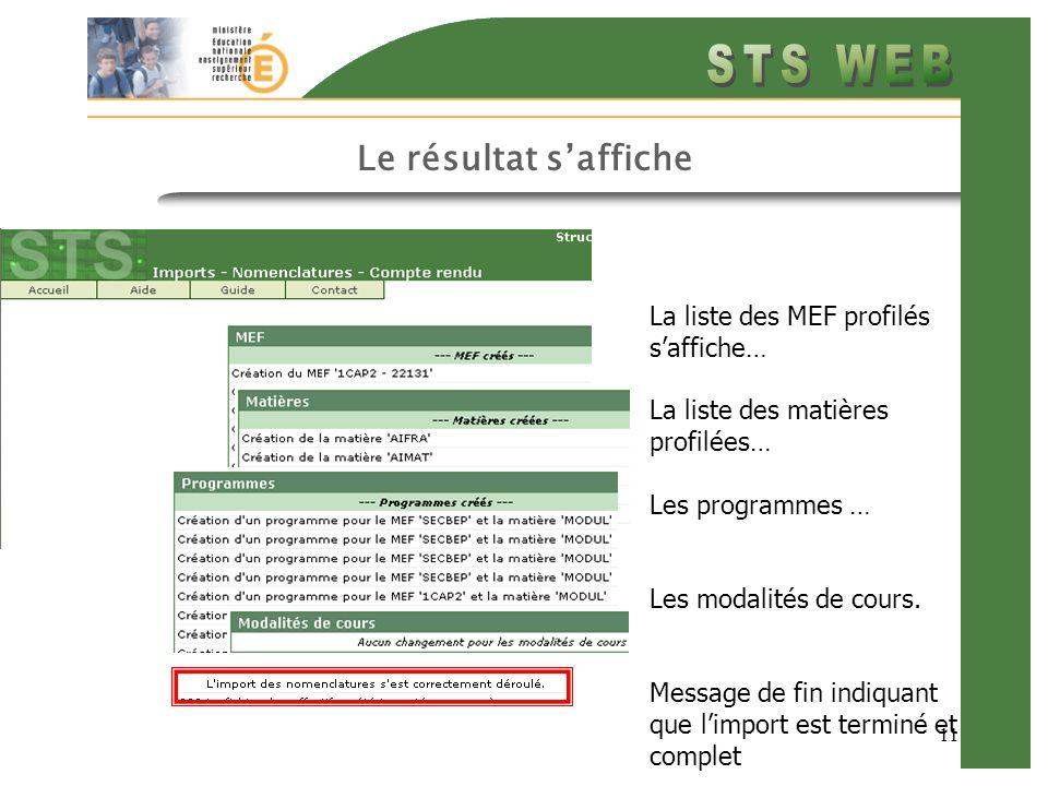 11 Le résultat saffiche La liste des MEF profilés saffiche… La liste des matières profilées… Les programmes … Les modalités de cours.