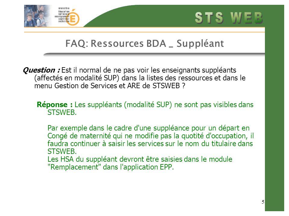 6 FAQ: Ressources BDA _ Suppléant Question : Est il normal de ne pas voir les enseignants suppléants (affectés en modalité SUP) dans la listes des ressources et dans le menu Gestion de Services et ARE de STSWEB .