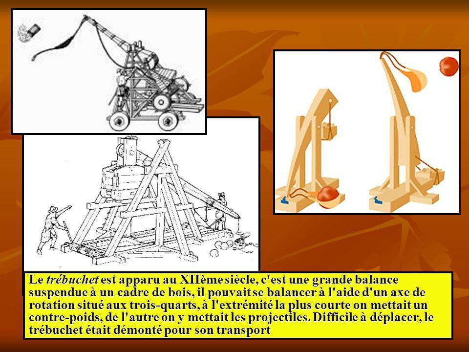 Le trébuchet est apparu au XIIème siècle, c'est une grande balance suspendue à un cadre de bois, il pouvait se balancer à l'aide d'un axe de rotation
