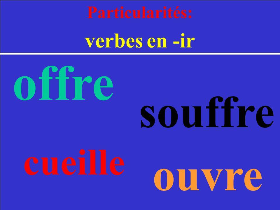 Particularités: verbes en -ir offre ouvre cueille souffre