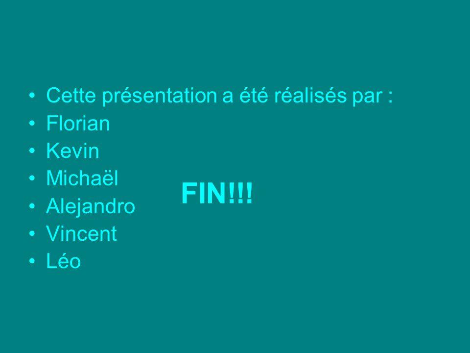 Cette présentation a été réalisés par : Florian Kevin Michaël Alejandro Vincent Léo FIN!!!