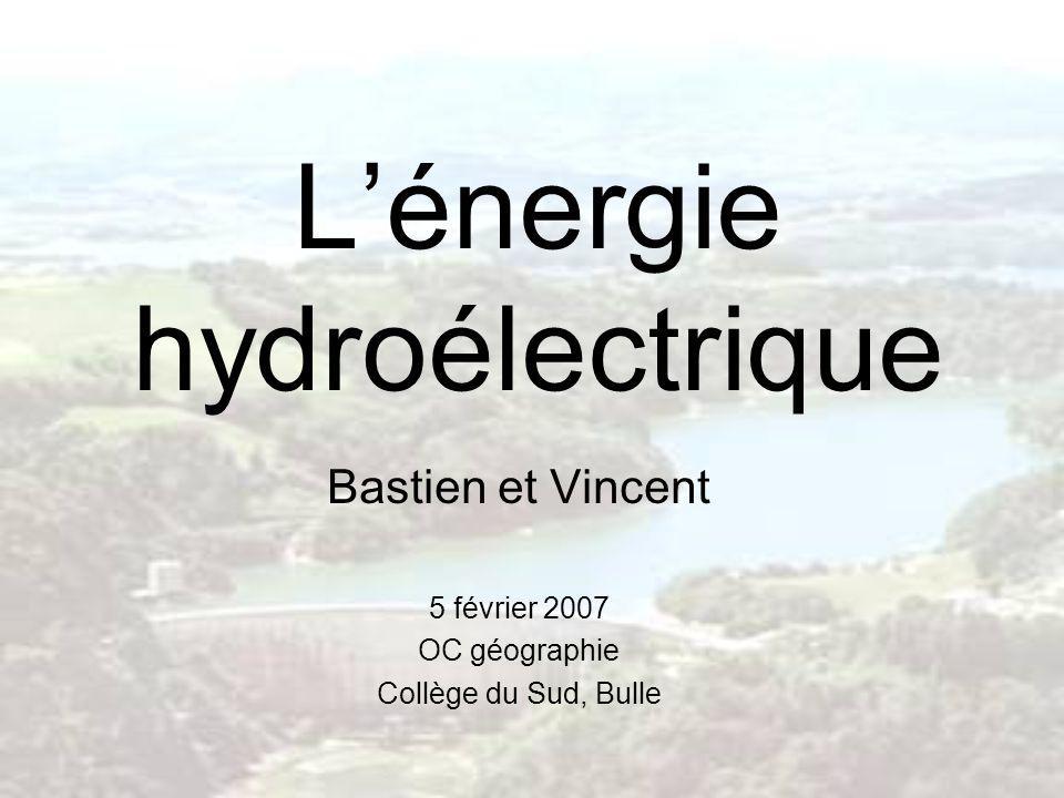 Lénergie hydroélectrique Bastien et Vincent 5 février 2007 OC géographie Collège du Sud, Bulle