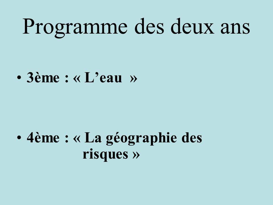 Programme des deux ans 3ème : « Leau » 4ème : « La géographie des risques »