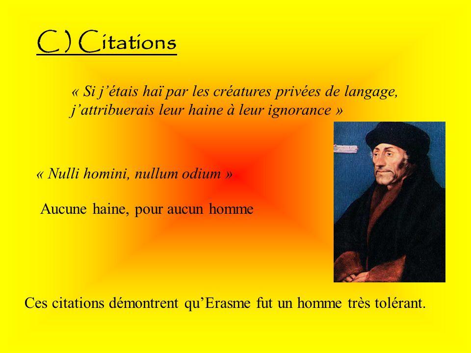C ) Citations « Si jétais haï par les créatures privées de langage, jattribuerais leur haine à leur ignorance » « Nulli homini, nullum odium » Aucune