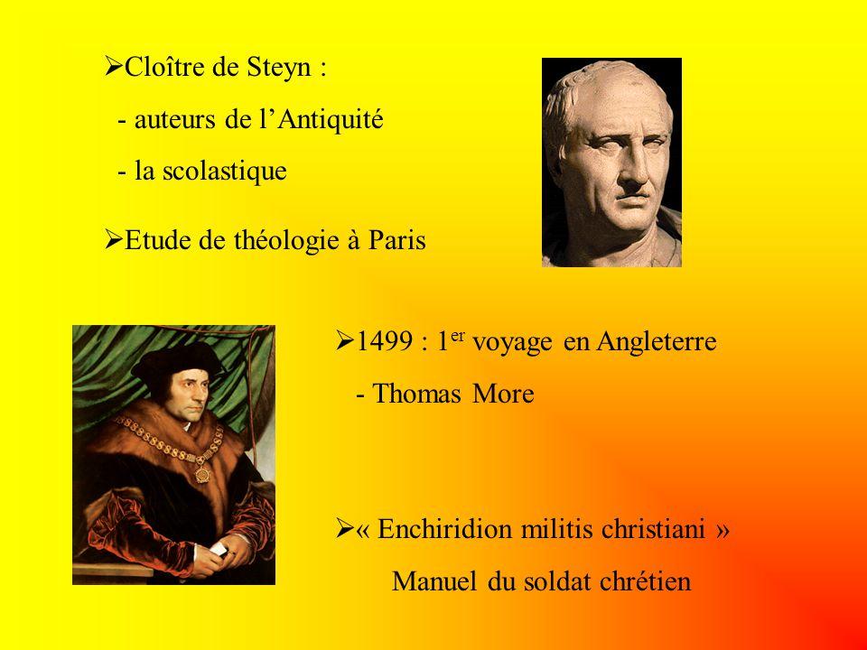 Cloître de Steyn : - auteurs de lAntiquité - la scolastique Etude de théologie à Paris 1499 : 1 er voyage en Angleterre - Thomas More « Enchiridion mi