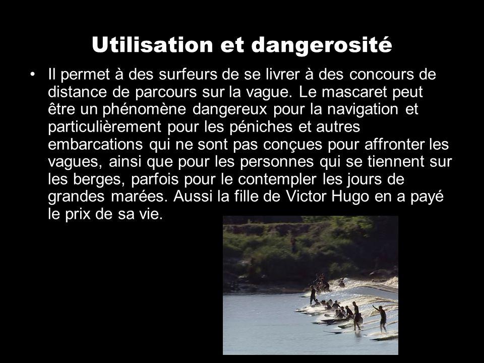 Utilisation et dangerosité Il permet à des surfeurs de se livrer à des concours de distance de parcours sur la vague. Le mascaret peut être un phénomè