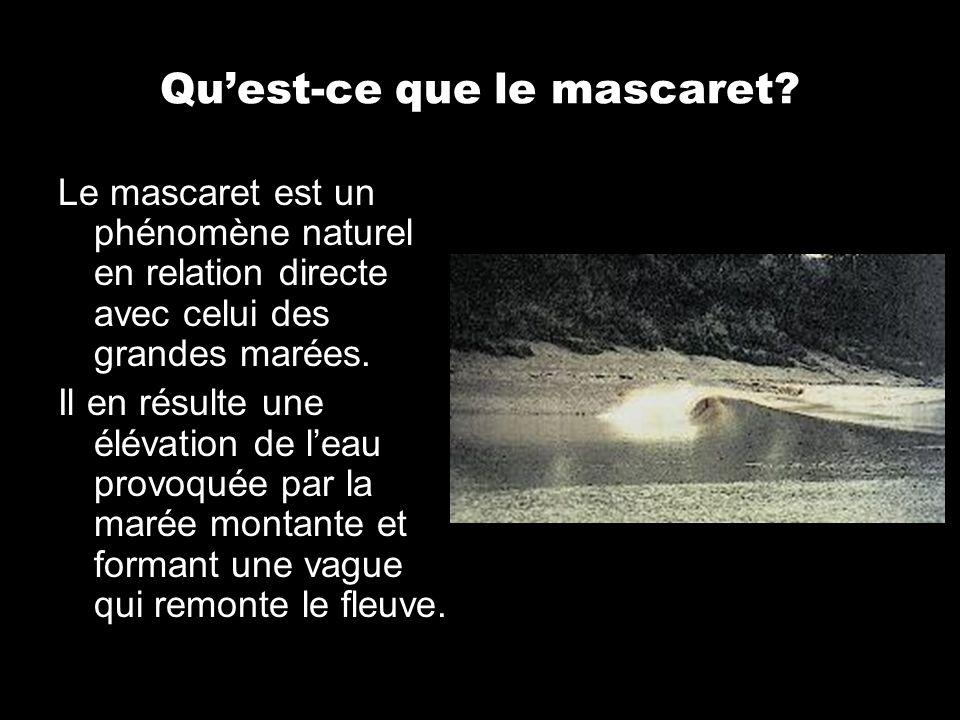 Quest-ce que le mascaret? Le mascaret est un phénomène naturel en relation directe avec celui des grandes marées. Il en résulte une élévation de leau