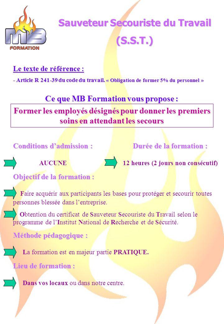 Sauveteur Secouriste du Travail (S.S.T.) Le texte de référence : - Article R 241-39 du code du travail.