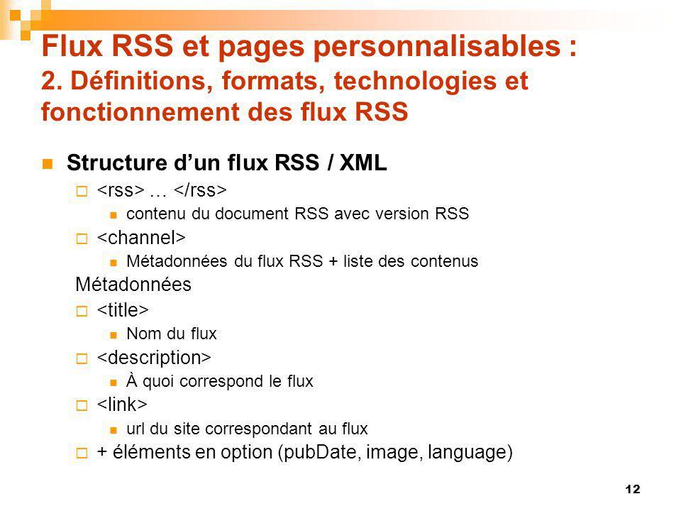 Flux RSS et pages personnalisables : 2. Définitions, formats, technologies et fonctionnement des flux RSS Structure dun flux RSS / XML … contenu du do
