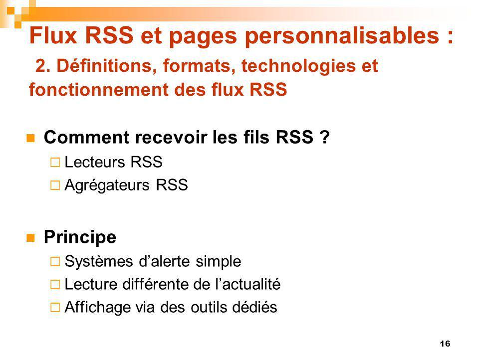 Flux RSS et pages personnalisables : 2. Définitions, formats, technologies et fonctionnement des flux RSS Comment recevoir les fils RSS ? Lecteurs RSS