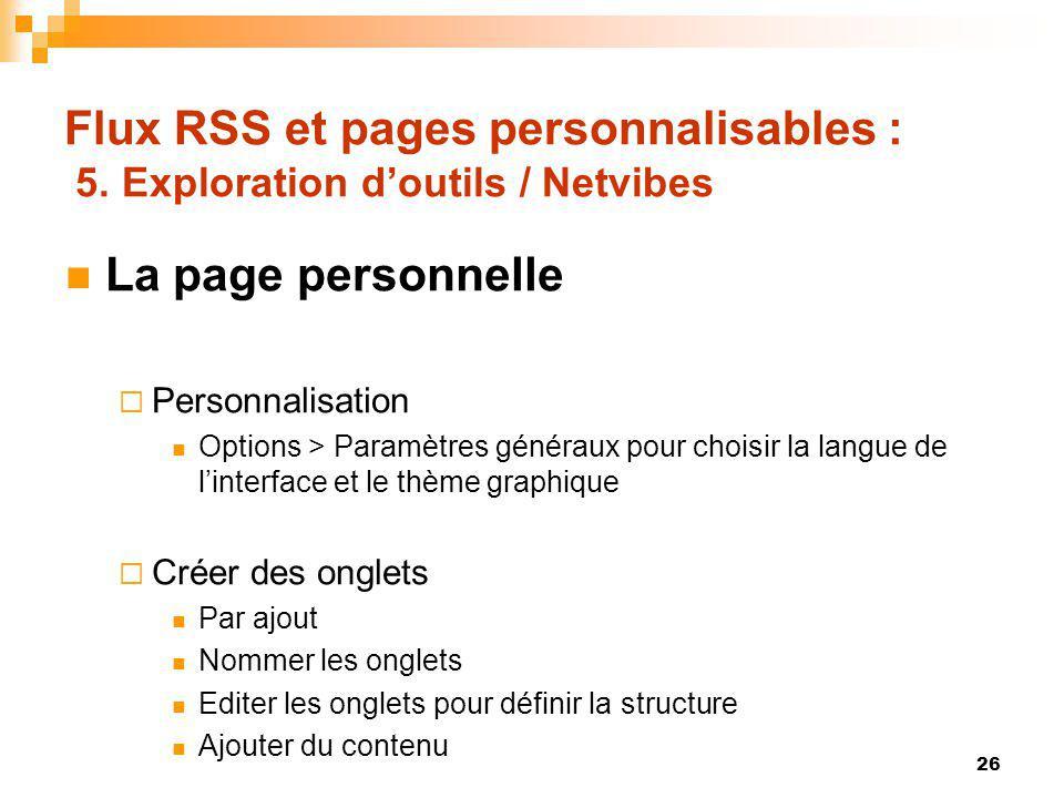 Flux RSS et pages personnalisables : 5. Exploration doutils / Netvibes La page personnelle Personnalisation Options > Paramètres généraux pour choisir