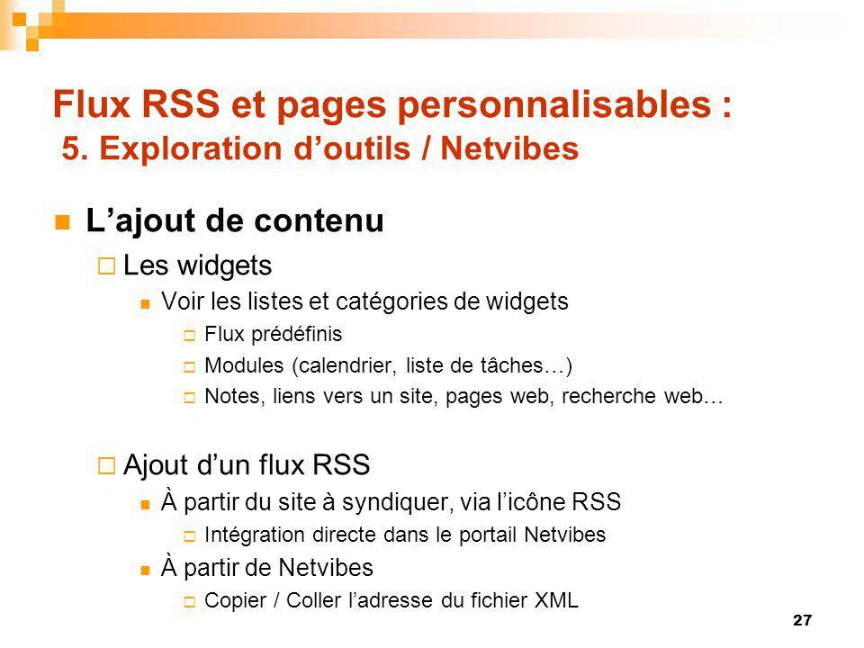 Flux RSS et pages personnalisables : 5. Exploration doutils / Netvibes Lajout de contenu Les widgets Voir les listes et catégories de widgets Flux pré