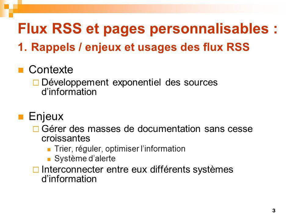 Flux RSS et pages personnalisables : 1. Rappels / enjeux et usages des flux RSS Contexte Développement exponentiel des sources dinformation Enjeux Gér