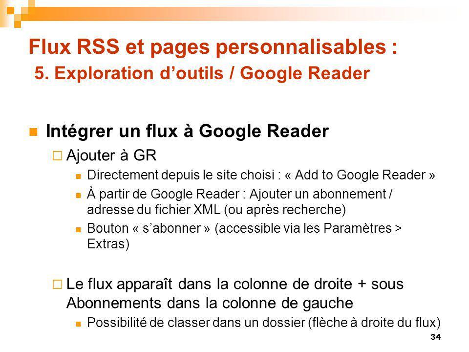 Flux RSS et pages personnalisables : 5. Exploration doutils / Google Reader Intégrer un flux à Google Reader Ajouter à GR Directement depuis le site c