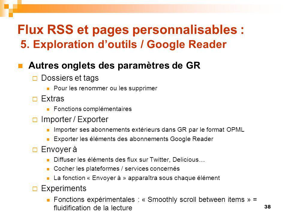Flux RSS et pages personnalisables : 5. Exploration doutils / Google Reader Autres onglets des paramètres de GR Dossiers et tags Pour les renommer ou