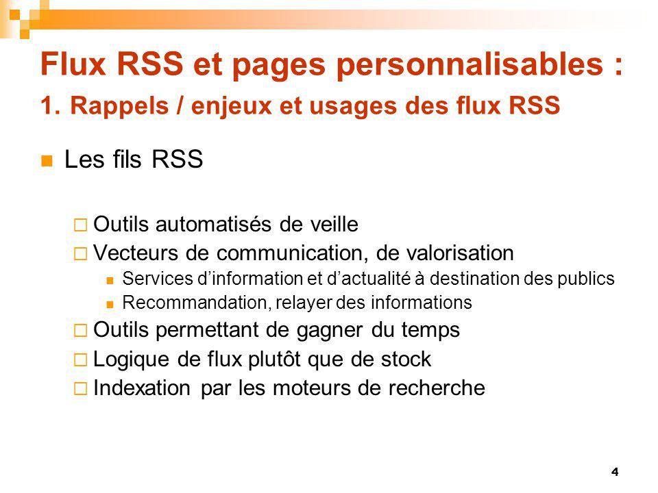 Flux RSS et pages personnalisables : 1. Rappels / enjeux et usages des flux RSS Les fils RSS Outils automatisés de veille Vecteurs de communication, d