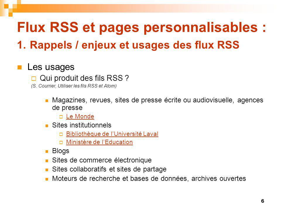 Flux RSS et pages personnalisables : 1. Rappels / enjeux et usages des flux RSS Les usages Qui produit des fils RSS ? (S. Courrier, Utiliser les fils