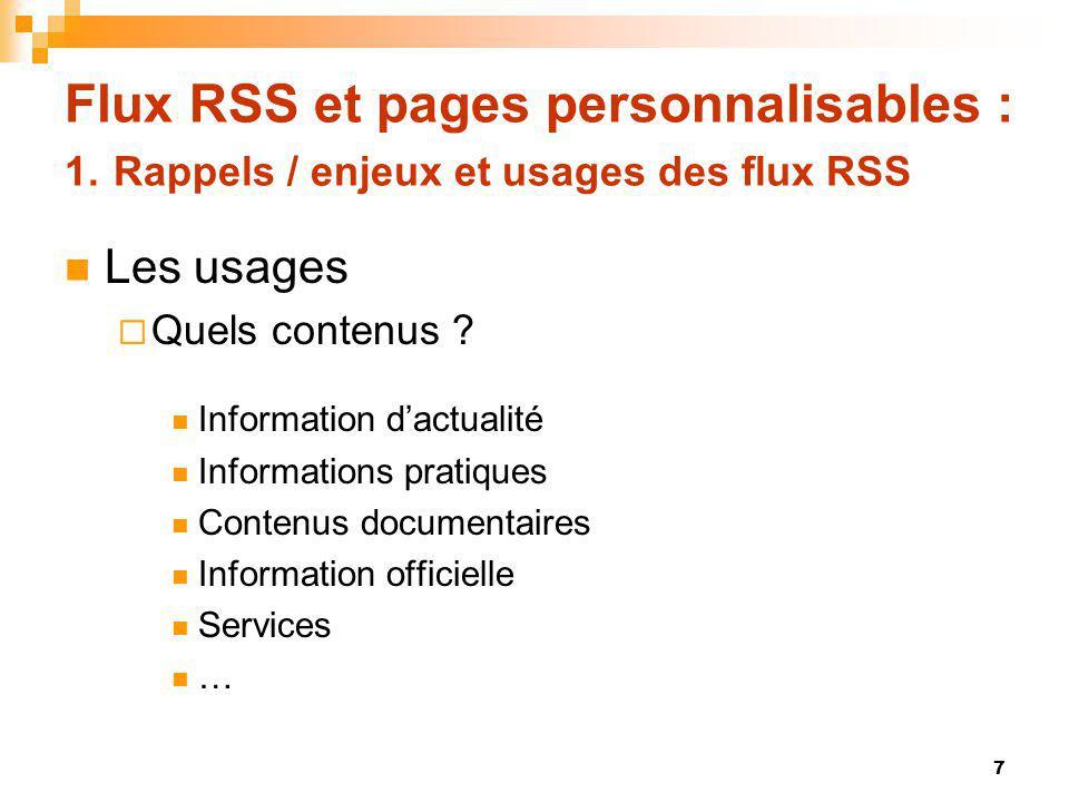 Flux RSS et pages personnalisables : 1. Rappels / enjeux et usages des flux RSS Les usages Quels contenus ? Information dactualité Informations pratiq