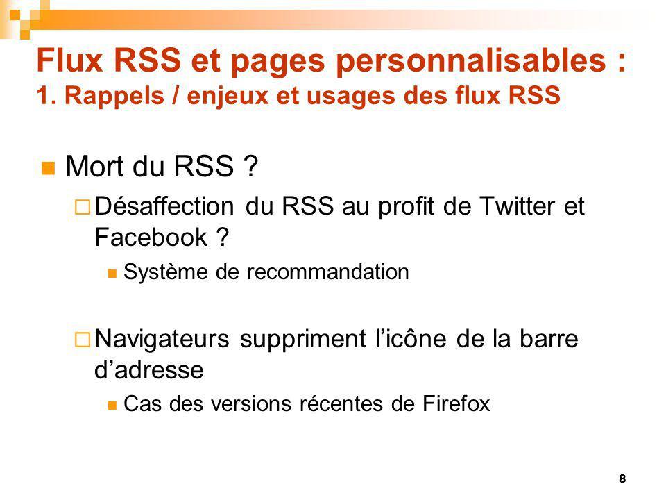 Flux RSS et pages personnalisables : 1. Rappels / enjeux et usages des flux RSS Mort du RSS ? Désaffection du RSS au profit de Twitter et Facebook ? S