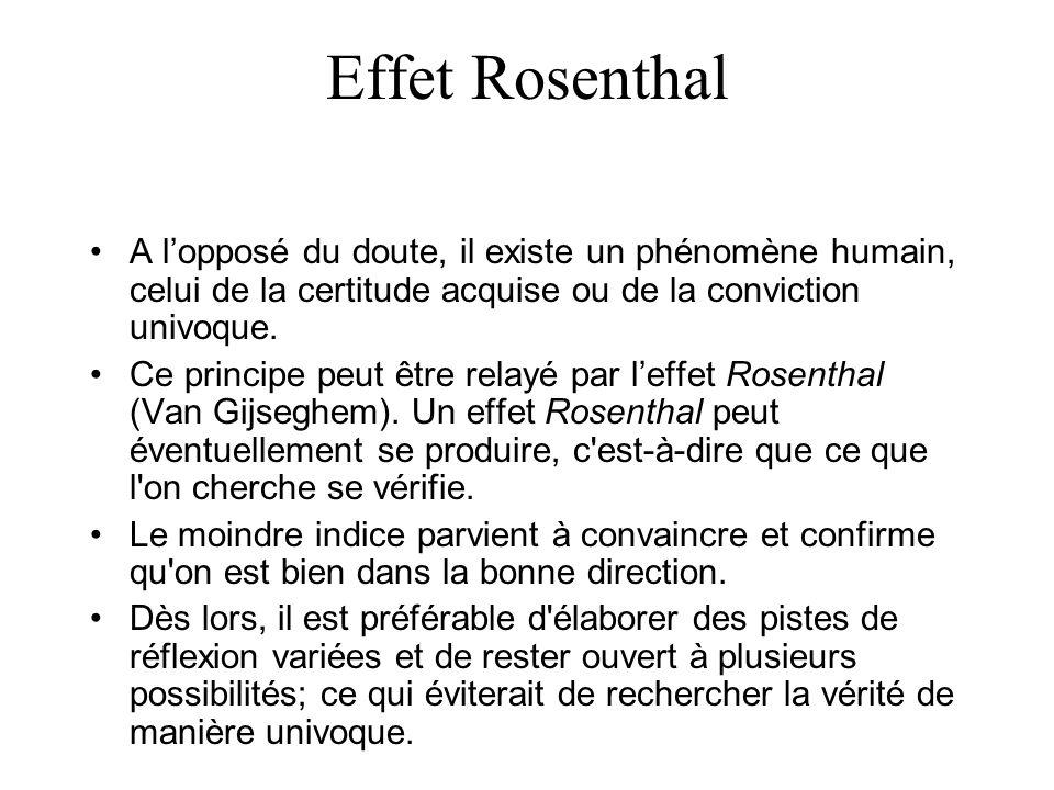 Effet Rosenthal A lopposé du doute, il existe un phénomène humain, celui de la certitude acquise ou de la conviction univoque. Ce principe peut être r