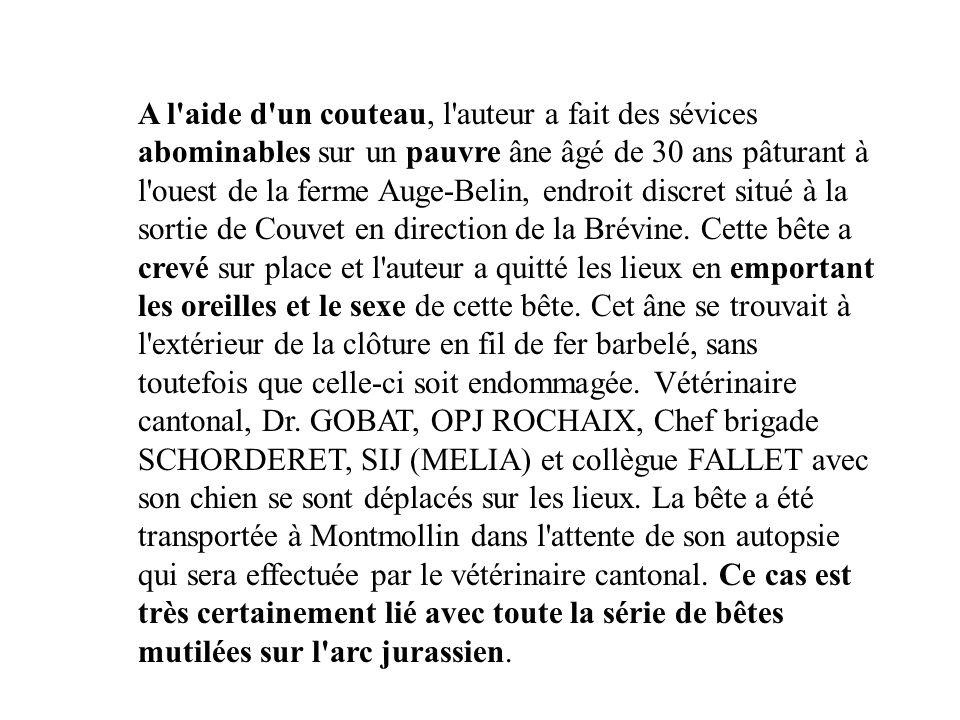 A l aide d un couteau, l auteur a fait des sévices abominables sur un pauvre âne âgé de 30 ans pâturant à l ouest de la ferme Auge-Belin, endroit discret situé à la sortie de Couvet en direction de la Brévine.