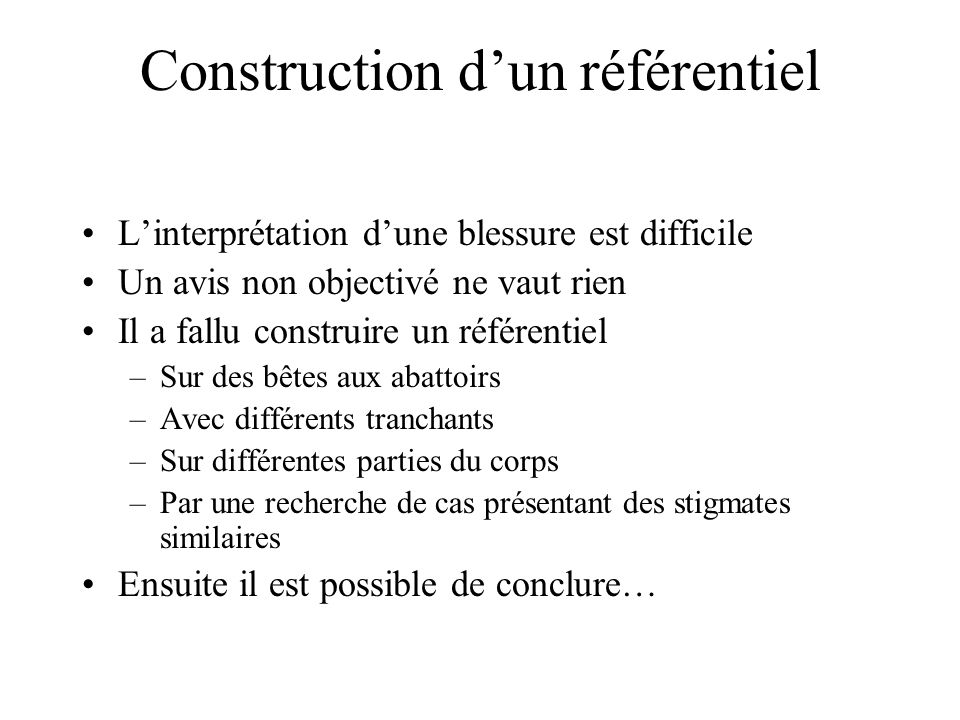 Construction dun référentiel Linterprétation dune blessure est difficile Un avis non objectivé ne vaut rien Il a fallu construire un référentiel –Sur