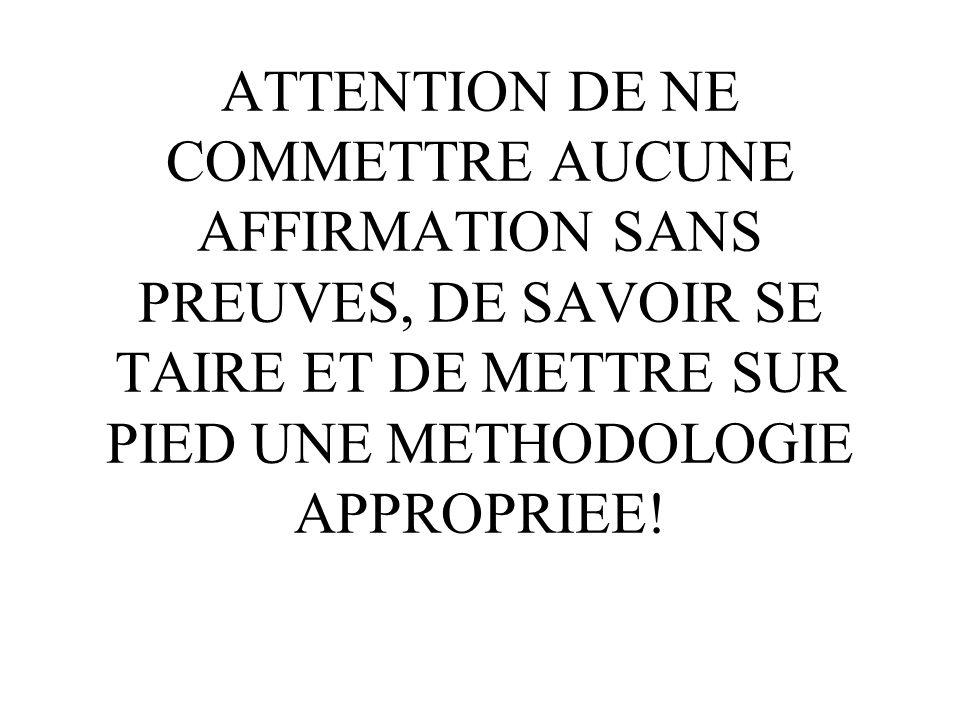 ATTENTION DE NE COMMETTRE AUCUNE AFFIRMATION SANS PREUVES, DE SAVOIR SE TAIRE ET DE METTRE SUR PIED UNE METHODOLOGIE APPROPRIEE!