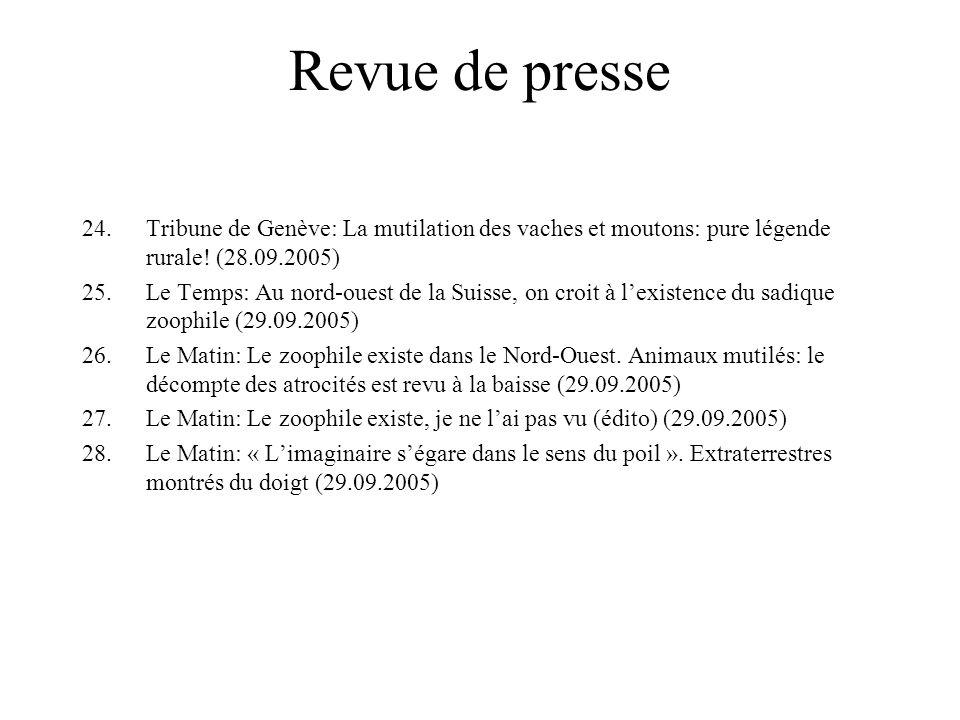 Revue de presse 24.Tribune de Genève: La mutilation des vaches et moutons: pure légende rurale! (28.09.2005) 25.Le Temps: Au nord-ouest de la Suisse,