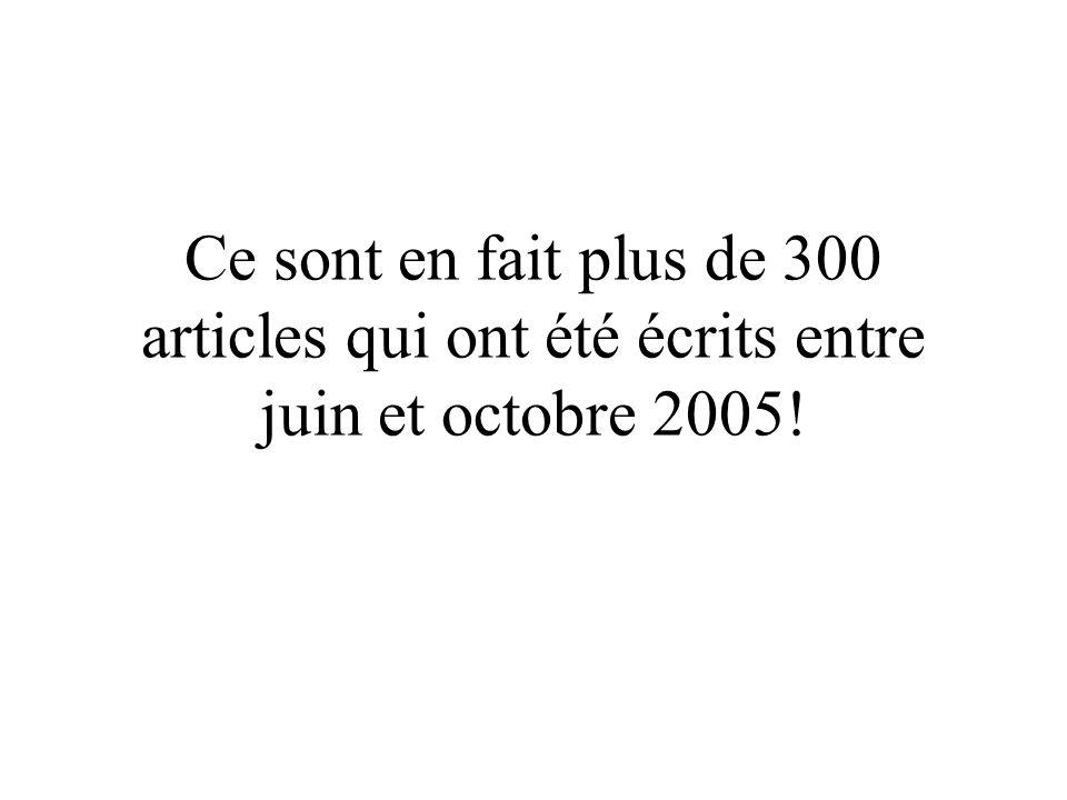 Ce sont en fait plus de 300 articles qui ont été écrits entre juin et octobre 2005!