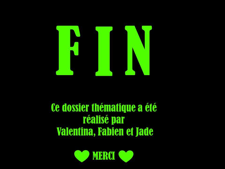 F I N Ce dossier thématique a été réalisé par Valentina, Fabien et Jade MERCI