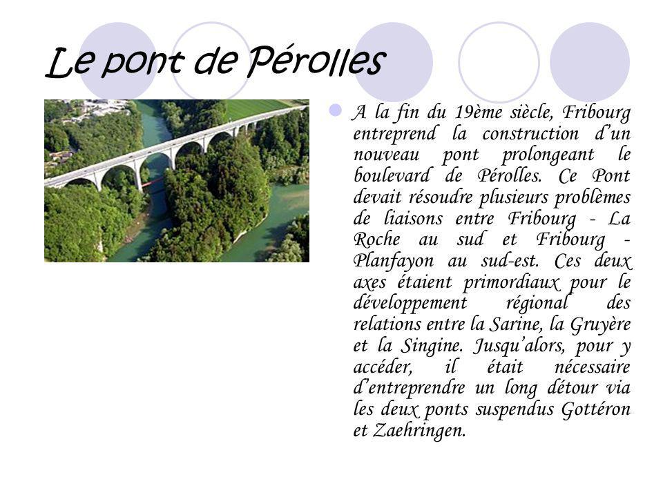 Le pont de Pérolles A la fin du 19ème siècle, Fribourg entreprend la construction dun nouveau pont prolongeant le boulevard de Pérolles. Ce Pont devai