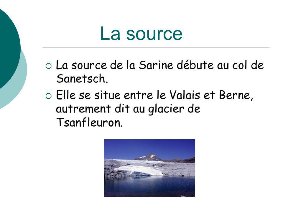 La source La source de la Sarine débute au col de Sanetsch. Elle se situe entre le Valais et Berne, autrement dit au glacier de Tsanfleuron.