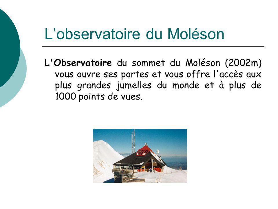 Lobservatoire du Moléson L'Observatoire du sommet du Moléson (2002m) vous ouvre ses portes et vous offre l'accès aux plus grandes jumelles du monde et