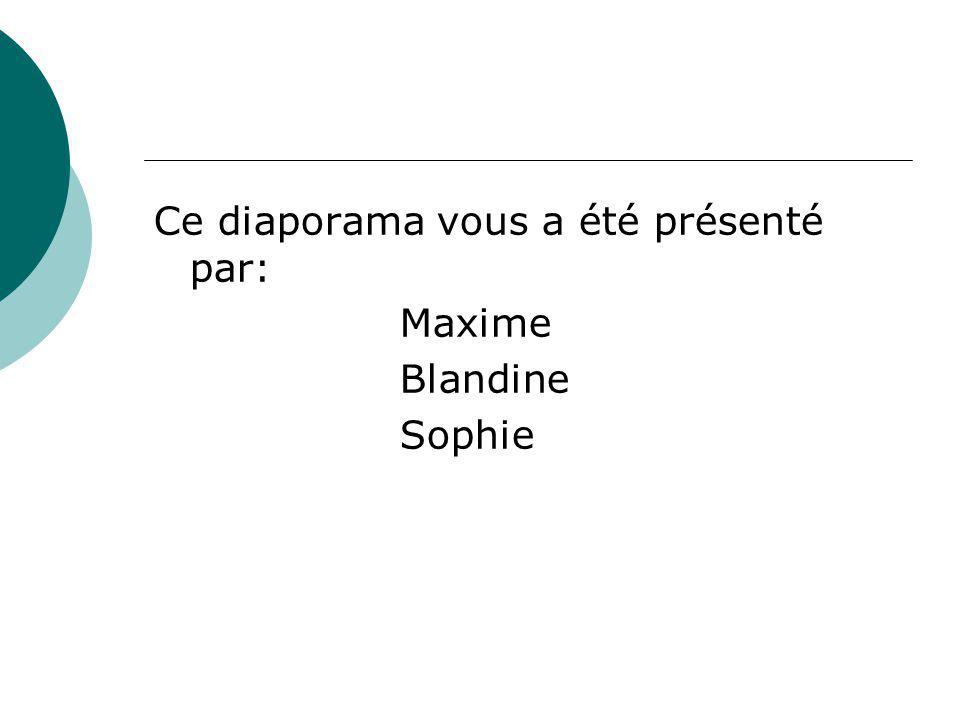 Ce diaporama vous a été présenté par: Maxime Blandine Sophie