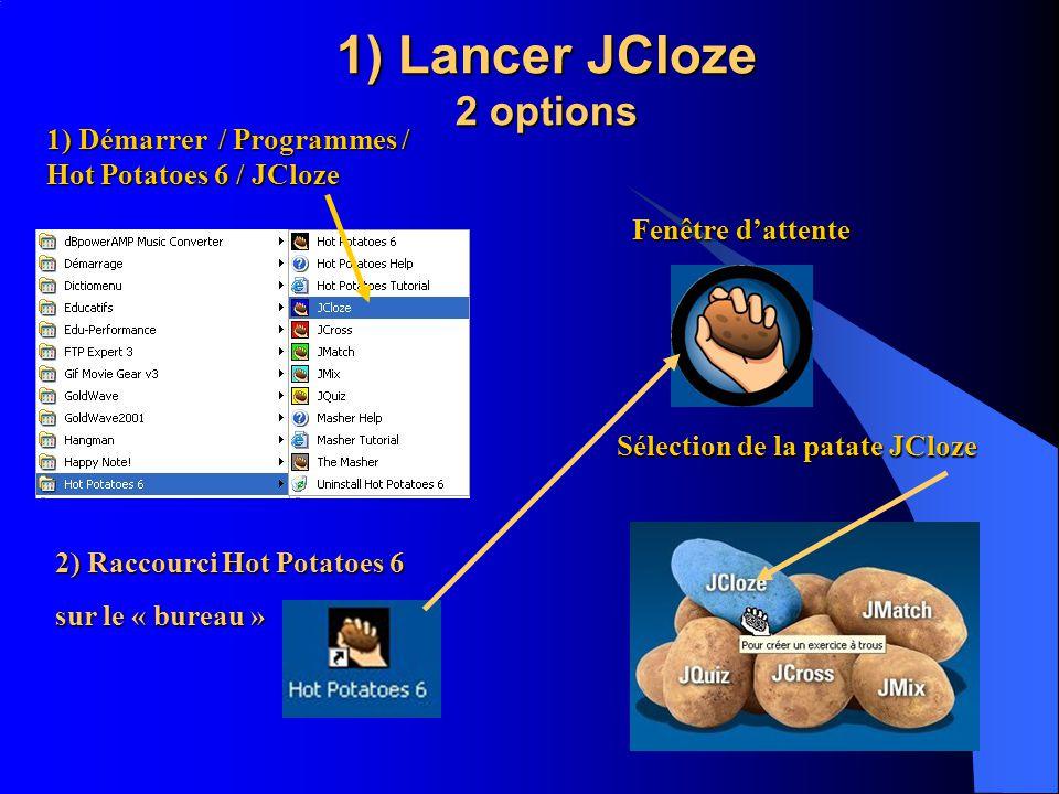 1) Lancer JCloze 2 options 1) Démarrer / Programmes / Hot Potatoes 6 / JCloze 2) Raccourci Hot Potatoes 6 sur le « bureau » Fenêtre dattente Sélection de la patate JCloze
