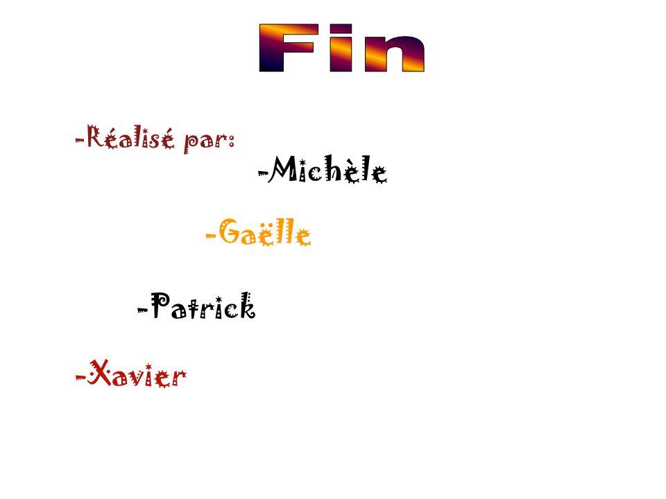 -Réalisé par: -Michèle -Gaëlle -Patrick -Xavier