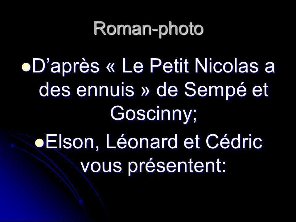 Roman-photo Daprès « Le Petit Nicolas a des ennuis » de Sempé et Goscinny; Daprès « Le Petit Nicolas a des ennuis » de Sempé et Goscinny; Elson, Léonard et Cédric vous présentent: Elson, Léonard et Cédric vous présentent: