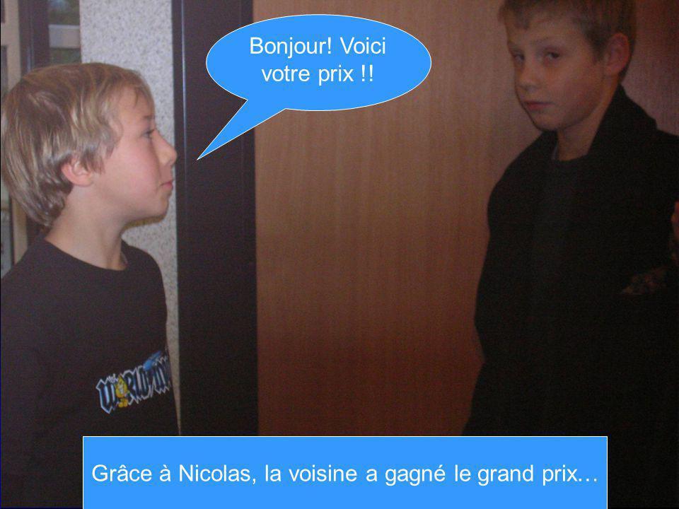 Grâce à Nicolas, la voisine a gagné le grand prix… Bonjour! Voici votre prix !!