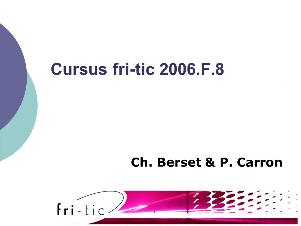 Cursus fri-tic 2006.F.8 Ch. Berset & P. Carron