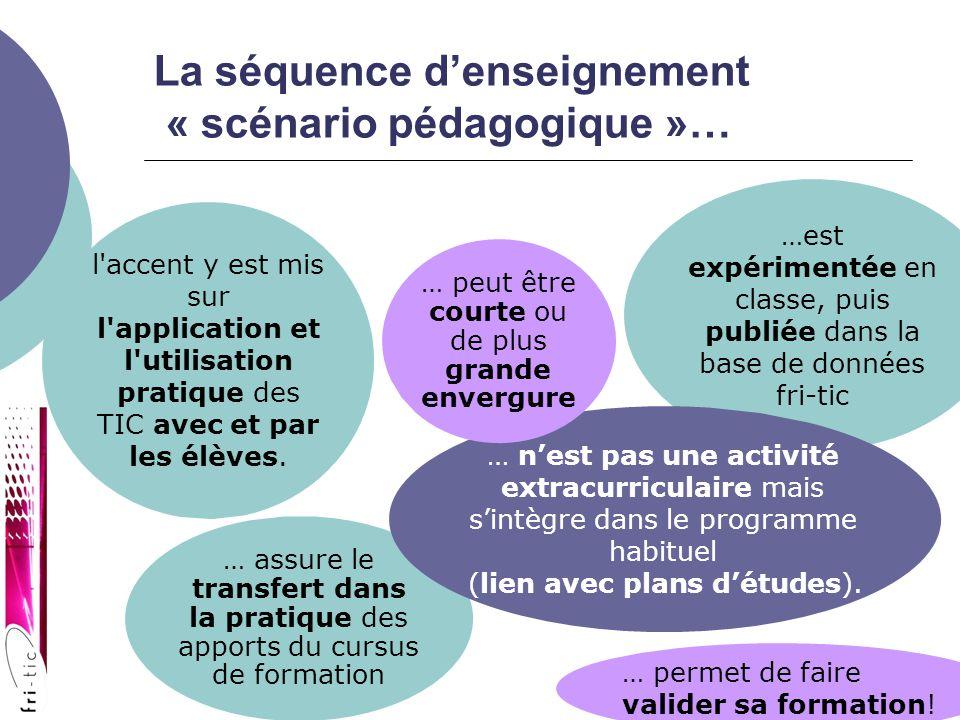 La séquence denseignement « scénario pédagogique »… l accent y est mis sur l application et l utilisation pratique des TIC avec et par les élèves.