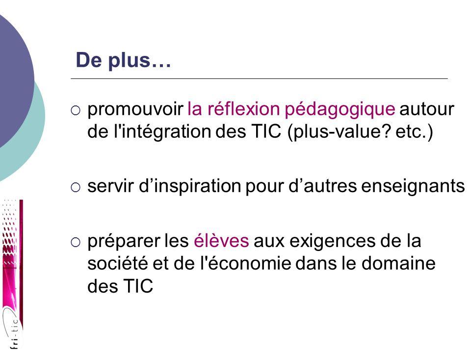 De plus… promouvoir la réflexion pédagogique autour de l intégration des TIC (plus-value.