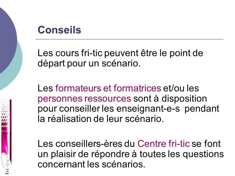 Conseils Les cours fri-tic peuvent être le point de départ pour un scénario.