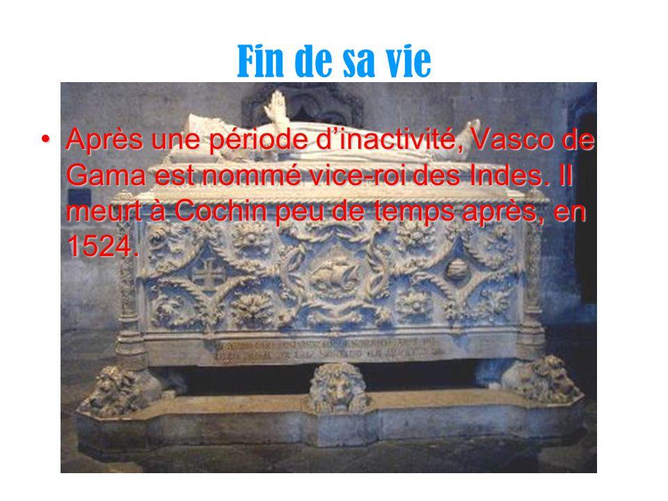 Fin de sa vie Après une période dinactivité, Vasco de Gama est nommé vice-roi des Indes. Il meurt à Cochin peu de temps après, en 1524.